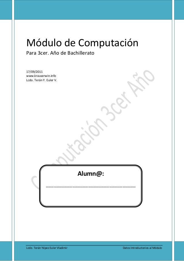 Computación Tercer Año de Bachillerato Pág. 1Módulo de ComputaciónPara 3cer. Año de Bachillerato17/09/2011www.krauserwin.i...