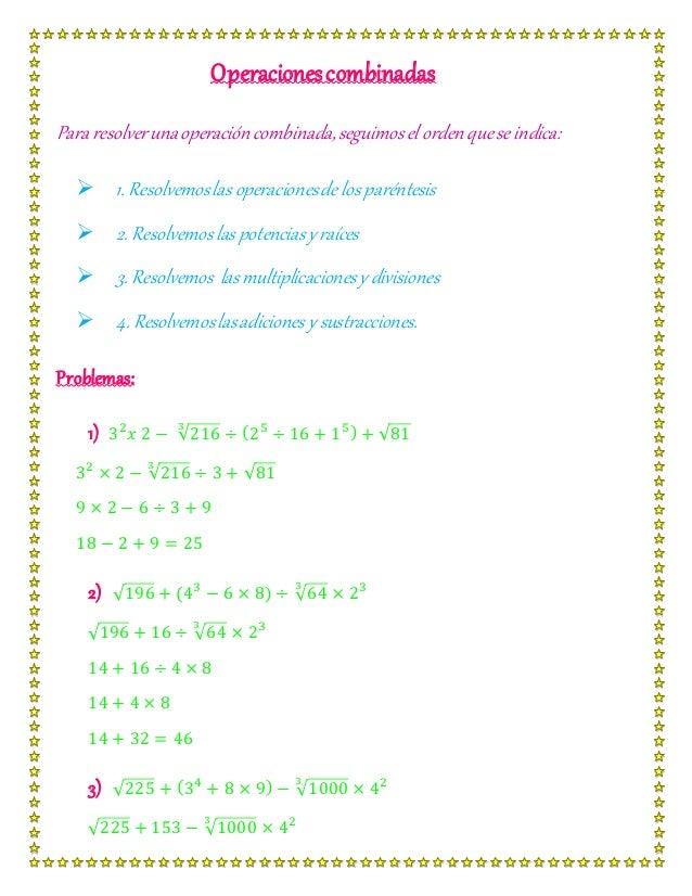 Operacionescombinadas Para resolverunaoperacióncombinada,seguimosel orden quese indica:  1. Resolvemoslasoperacionesde lo...