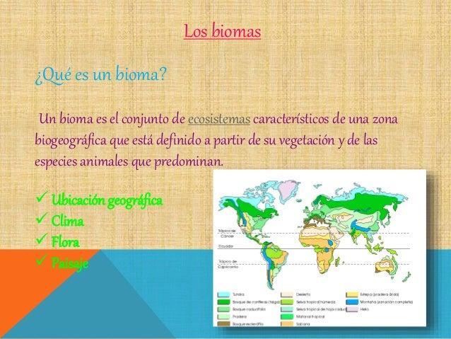 Los biomas ¿Qué es un bioma? Un bioma es el conjunto de ecosistemas característicos de una zona biogeográfica que está def...