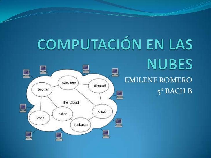 COMPUTACIÓN EN LAS NUBES<br />EMILENE ROMERO<br />5° BACH B<br />