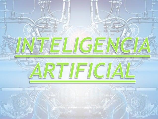 Definición Se denomina como inteligencia artificial a la facultad de razonamiento que ostenta un agente que no está vivo, ...