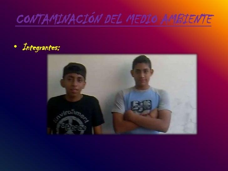 CONTAMINACIÓN DEL MEDIO AMBIENTE<br />Integrantes:<br />Roberto Lozada<br />Daniel Pomaquero<br />