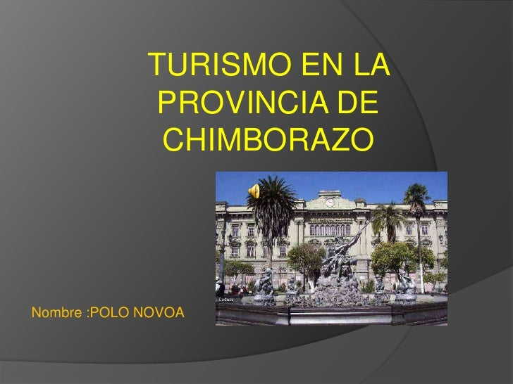 TURISMO EN LA PROVINCIA DE CHIMBORAZO <br />Nombre :POLO NOVOA<br />