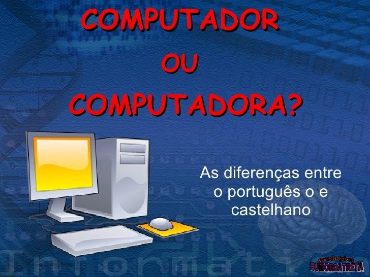 Computador ou computadora