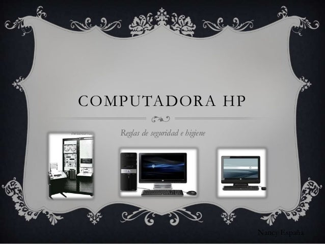 COMPUTADORA HP   Reglas de seguridad e higiene                                   Nancy España