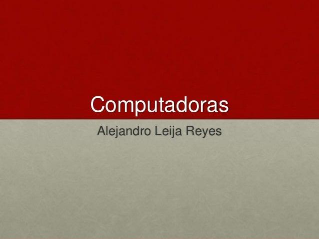 Computadoras Alejandro Leija Reyes
