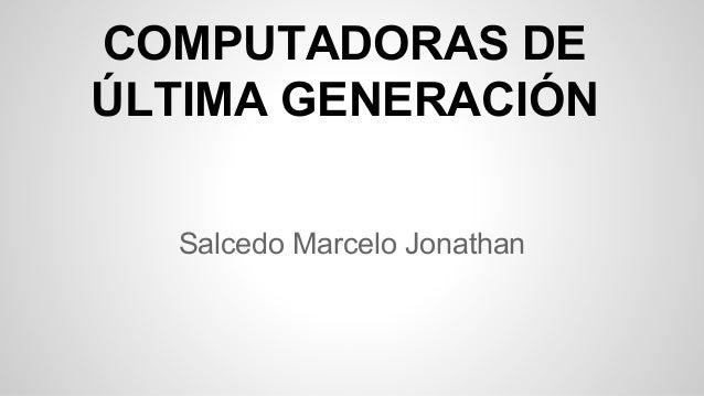 COMPUTADORAS DE ÚLTIMA GENERACIÓN Salcedo Marcelo Jonathan