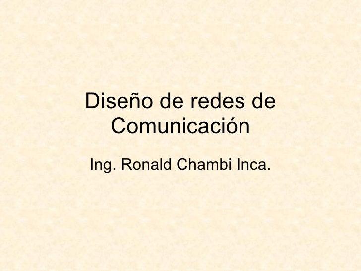 Diseño de redes de Comunicación Ing. Ronald Chambi Inca.
