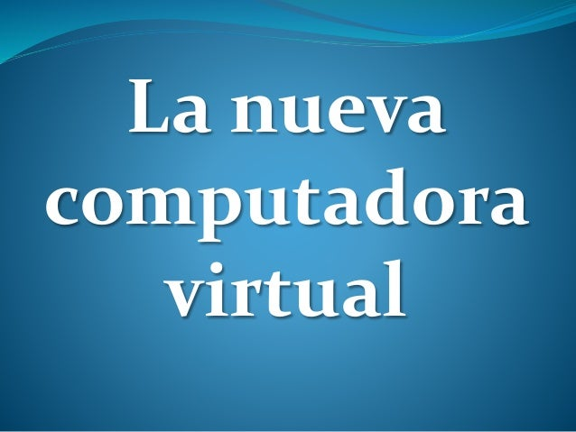 La nueva computadora virtual