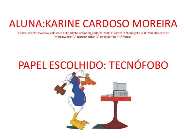 "ALUNA:KARINE CARDOSO MOREIRA <iframe src=""http://www.slideshare.net/slideshow/embed_code/31852061"" width=""476"" height=""400..."