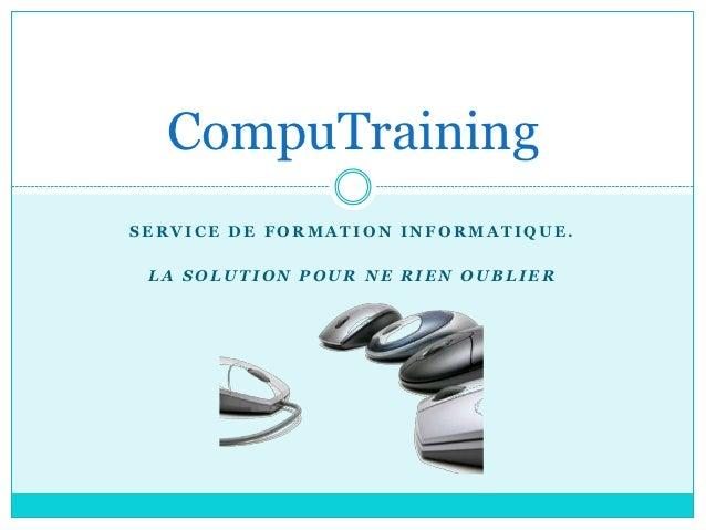 CompuTrainingSERVICE DE FORMATION INFORMATIQUE. LA SOLUTION POUR NE RIEN OUBLIER