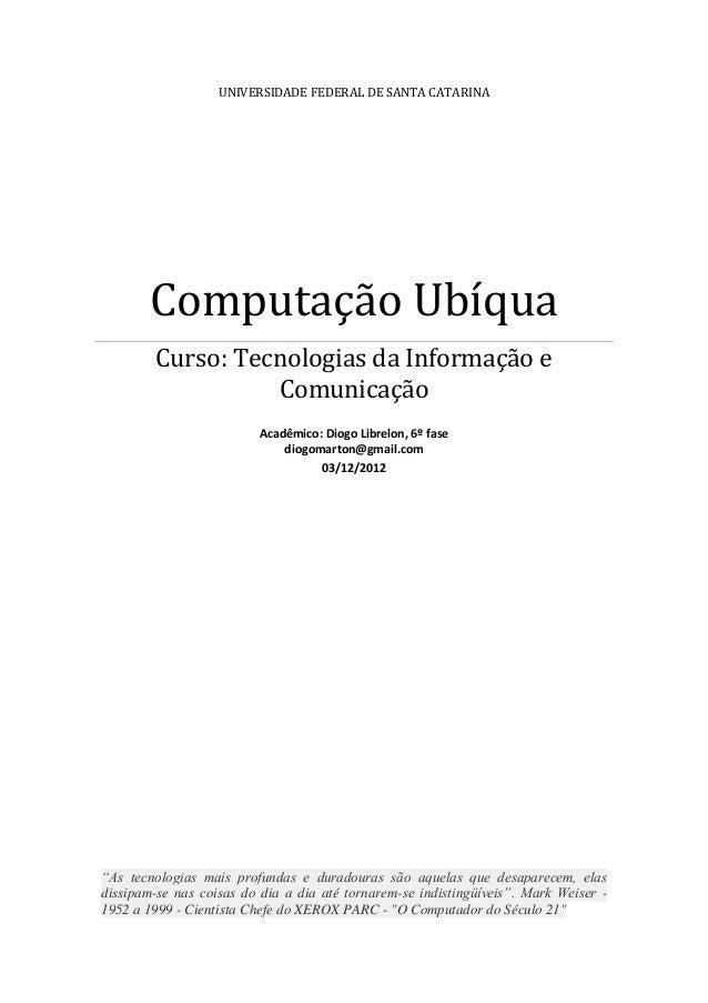 UNIVERSIDADE FEDERAL DE SANTA CATARINA       Computação Ubíqua        Curso: Tecnologias da Informação e                  ...