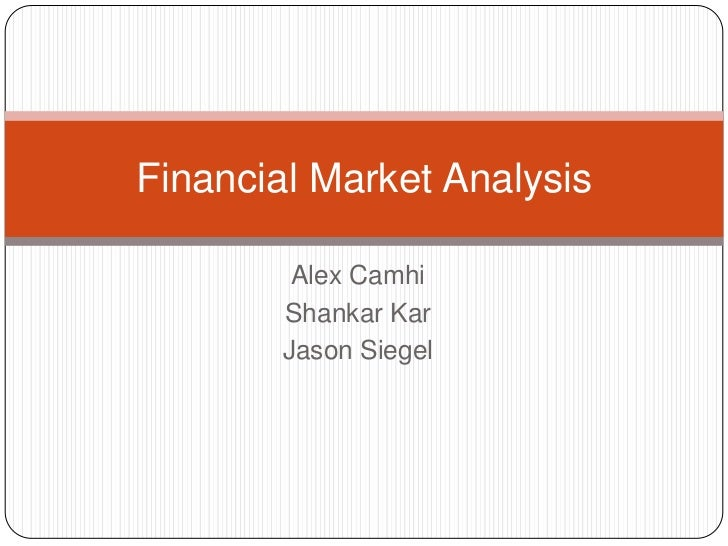 Alex Camhi<br />Shankar Kar<br />Jason Siegel<br />Financial Market Analysis<br />