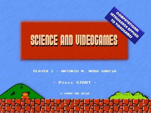 SCIENCE AND VIDEOGAMESPLAYER 1 – ANTONIO M. MORA GARCÍA       - Press START           -          ©   GAME-ON   2012