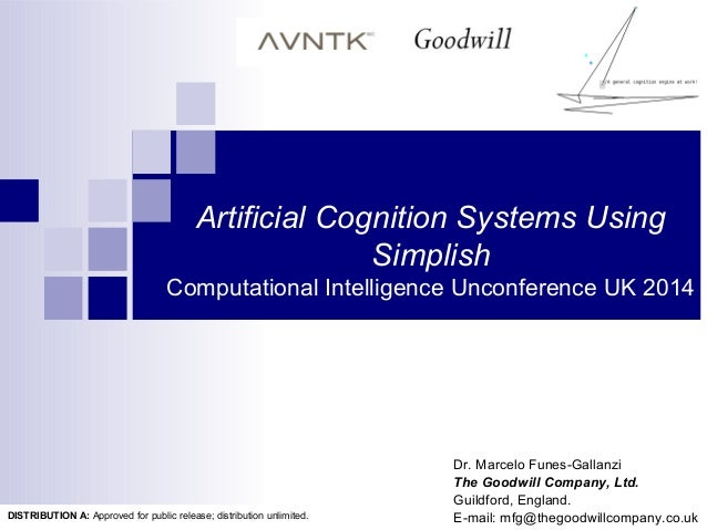 Artificial Cognition Systems Using Simplish Computational Intelligence Unconference UK 2014 Dr. Marcelo Funes-Gallanzi The...