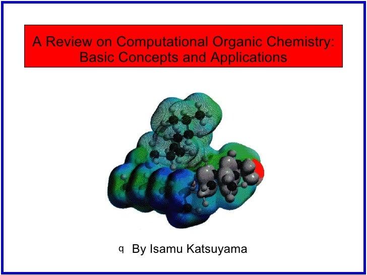 A Review on Computational Organic Chemistry: Basic Concepts and Applications <ul><li>By Isamu Katsuyama   </li></ul>