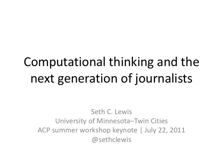 Computational thinking and the next generation of journalists<br />Seth C. Lewis<br />University of Minnesota–Twin Cities<...