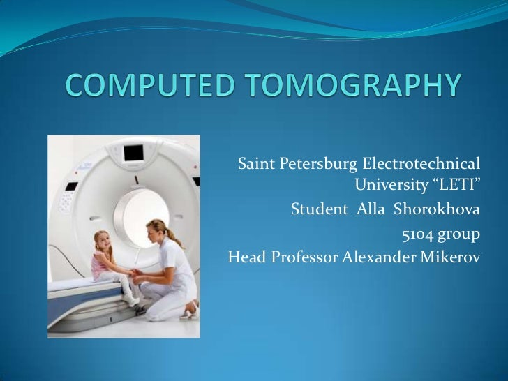 "COMPUTED TOMOGRAPHY<br />Saint Petersburg Electrotechnical University ""LETI""<br />Student  Alla  Shorokhova<br />5104 grou..."