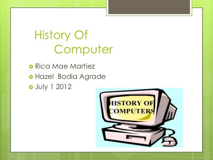 History Of     Computer Rica  Mae Martiez Hazel Bodia Agrade July 1 2012