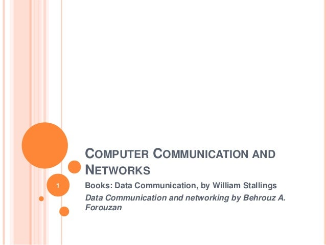 COMPUTER COMMUNICATION AND NETWORKS Books: Data Communication, by William Stallings Data Communication and networking by B...