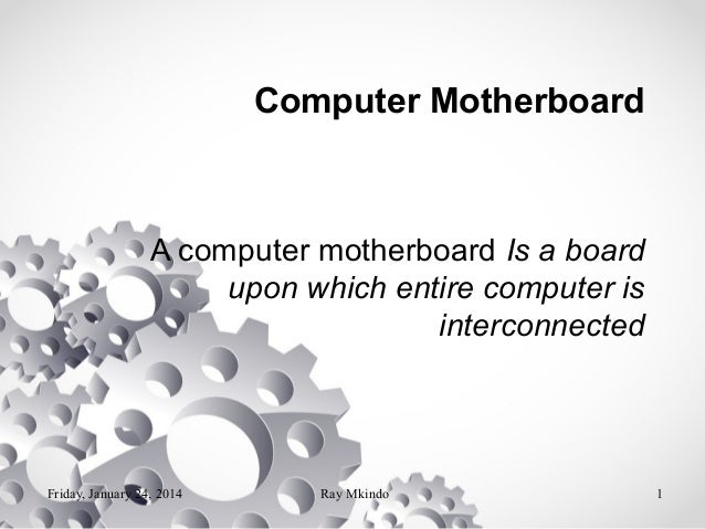 Computer Motherboard  A computer motherboard Is a board upon which entire computer is interconnected  Friday, January 24, ...