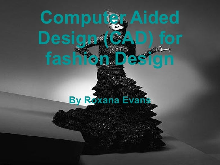 Computer Aided Design (CAD) for fashion Design By Roxana Evans