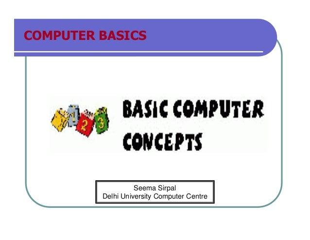 COMPUTER BASICS                   Seema Sirpal         Delhi University Computer Centre