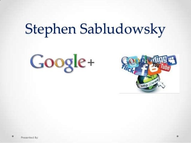Stephen Sabludowsky  Presented By: