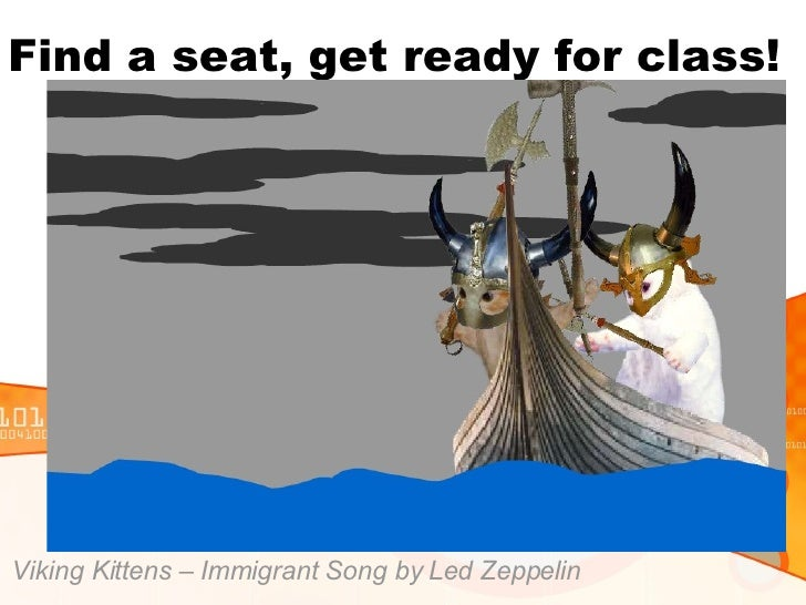 Find a seat, get ready for class! Viking Kittens – Immigrant Song by Led Zeppelin