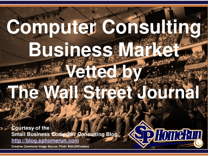 SPHomeRun.comComputer Consulting  Business Market       Vetted by The Wall Street Journal  Courtesy of the  Small Business...