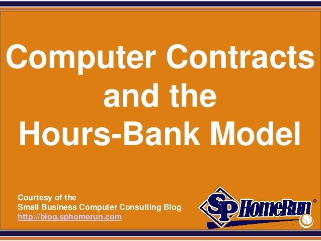 SPHomeRun.comComputer Contracts      and the Hours-Bank Model  Courtesy of the  Small Business Computer Consulting Blog  h...