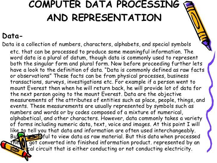 COMPUTER DATA PROCESSING AND REPRESENTATION <ul><li>Data- </li></ul><ul><li>Data is a collection of numbers, characters, a...