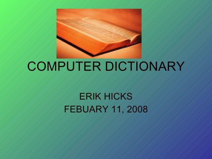 COMPUTER DICTIONARY ERIK HICKS FEBUARY 11, 2008