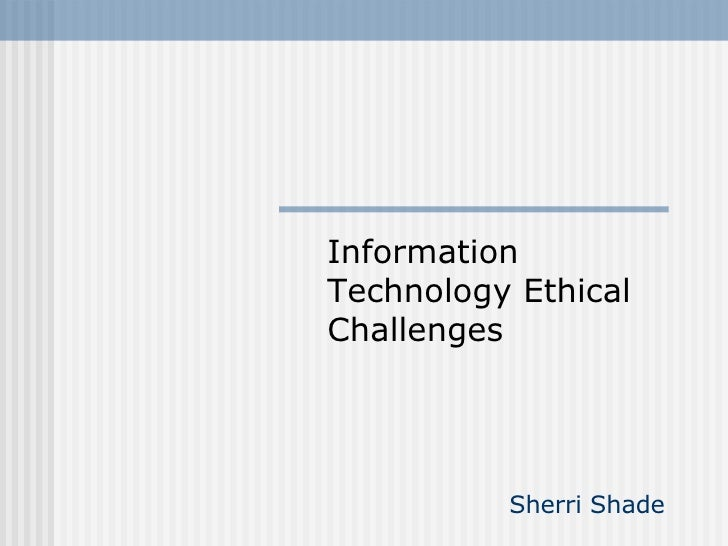 Sherri Shade Information Technology Ethical Challenges