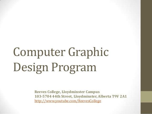 Computer GraphicDesign ProgramReeves College, Lloydminster Campus103-5704 44th Street, Lloydminster, Alberta T9V 2A1http:/...