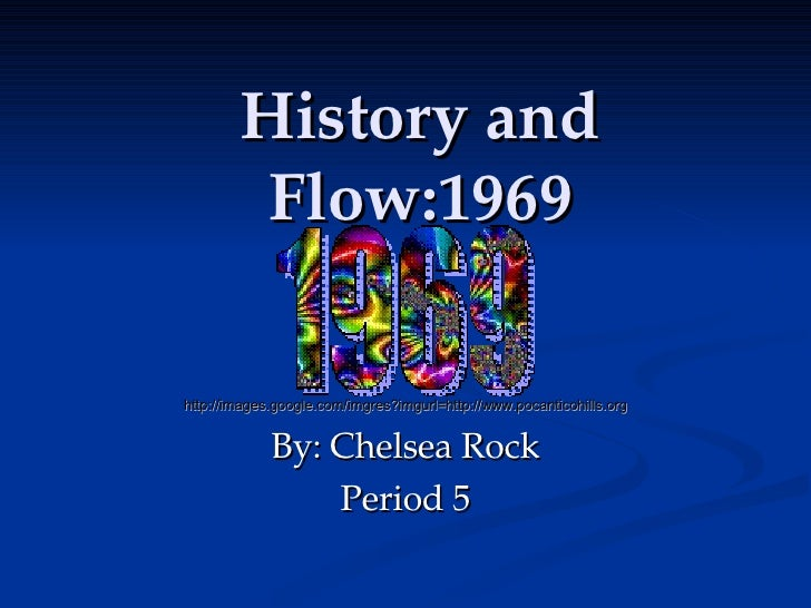 History and Flow:1969 http://images.google.com/imgres?imgurl=http://www.pocanticohills.org By: Chelsea Rock Period 5