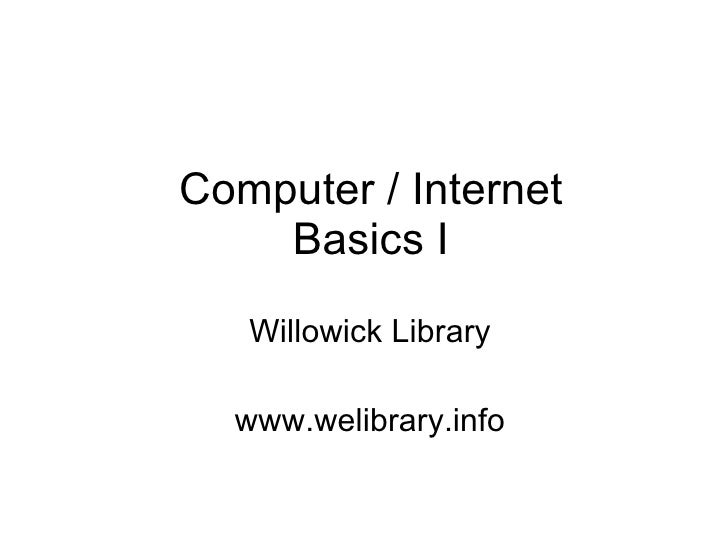 Computer / Internet Basics I Willowick Library www.welibrary.info