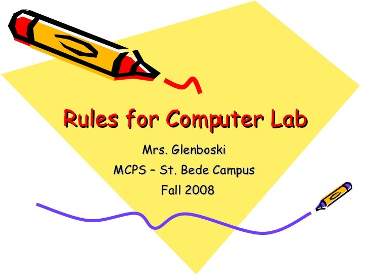 Rules for Computer Lab Mrs. Glenboski  MCPS – St. Bede Campus  Fall 2008