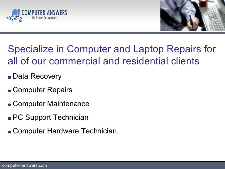 computer-answers.com Specialize in Computer and Laptop Repairs for all of our commercial and residential clients   ■   Dat...