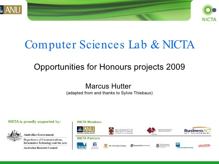 Computer Sciences Lab & NICTA   Opportunities for Honours projects 2009 Marcus Hutter   (adapted from and thanks to Sylvie...