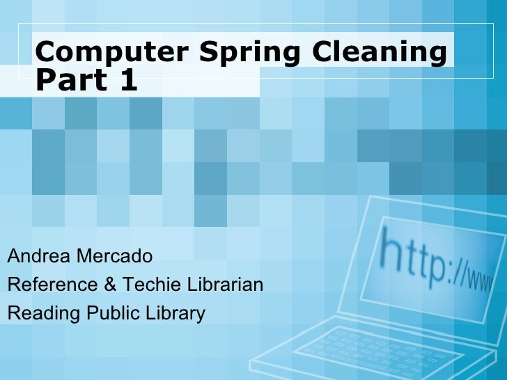 Computer Spring Cleaning   Part 1   Andrea Mercado Reference & Techie Librarian Reading Public Library