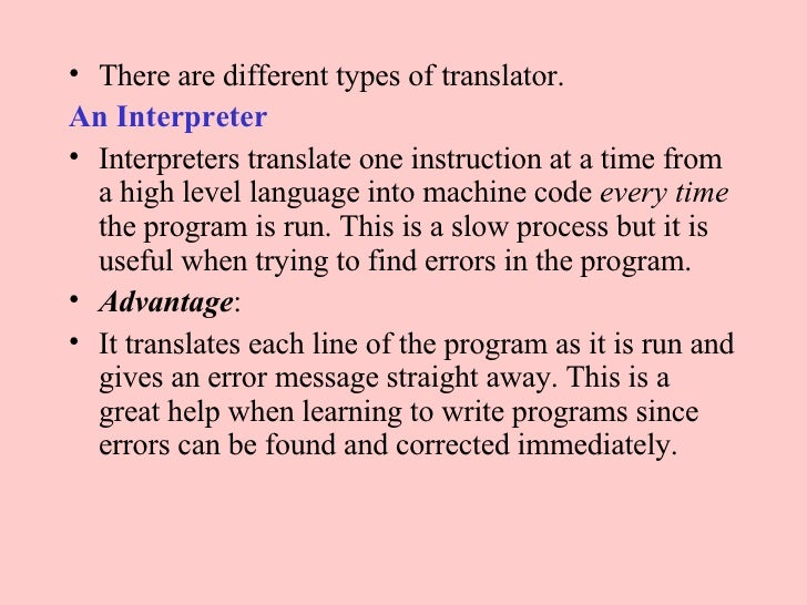<ul><li>There are different types of translator.  </li></ul><ul><li>An Interpreter   </li></ul><ul><li>Interpreters transl...