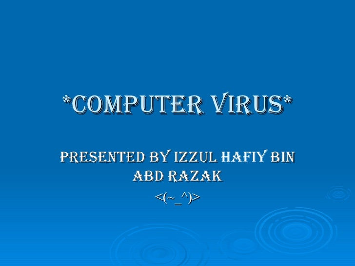 essay about computer virus A computer virus is a potentially dangerous computer program designed with the intent of obliterating or corrupting data that it comes into contact with.