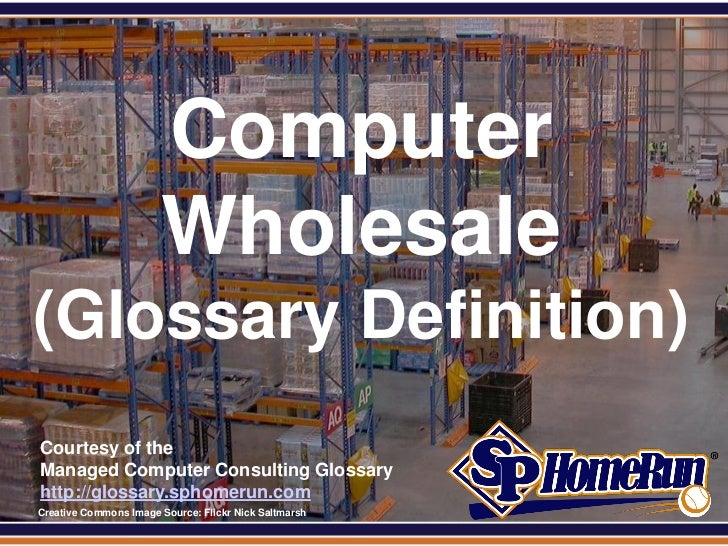 SPHomeRun.com                         Computer                         Wholesale (Glossary Definition)  Courtesy of the  M...
