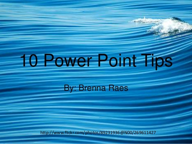 10 Power Point Tips By: Brenna Raes  http://www.flickr.com/photos/89231936@N00/269611427