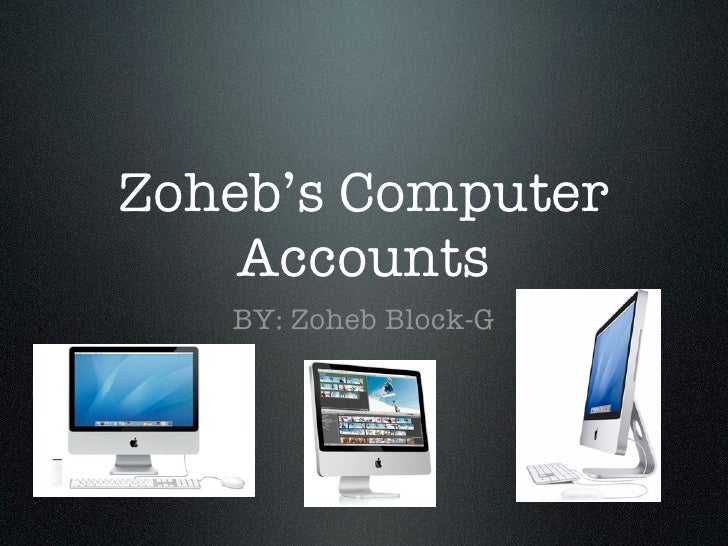 Zoheb's Computer     Accounts    BY: Zoheb Block-G