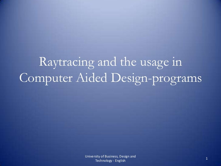 Raytracing and the usage in Computer Aided Design-programs<br />1<br />University of Business, Design and Technology - Eng...