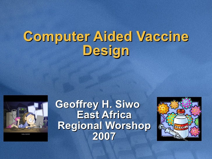 Computer Aided Vaccine Design Geoffrey H. Siwo East Africa Regional Worshop 2007