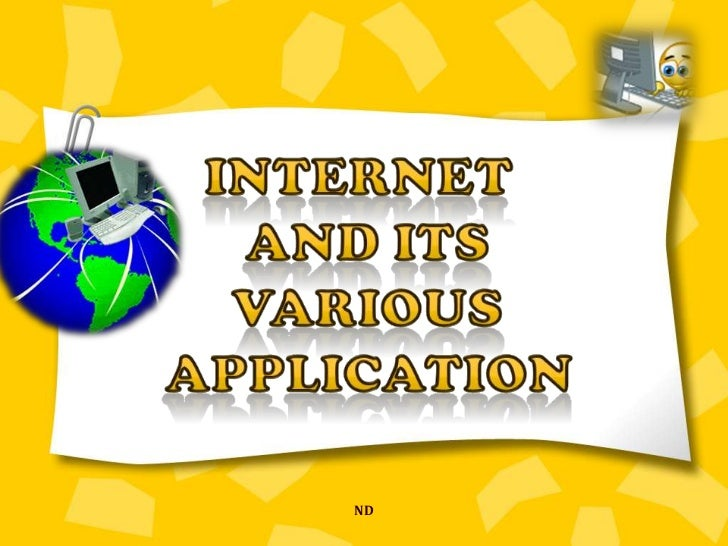 INTERNET <br />      AND ITS <br />     VARIOUS <br />APPLICATION<br />ND<br />