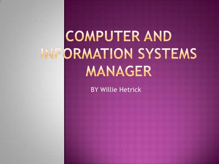 Computer and information systems manager<br />BY Willie Hetrick<br />
